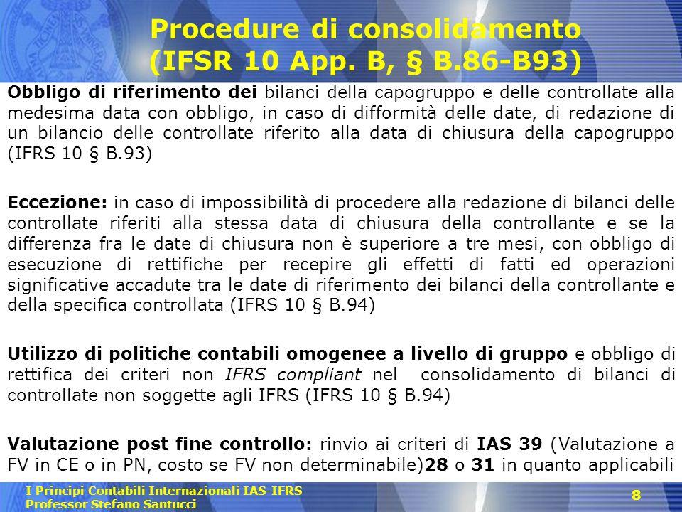 I Principi Contabili Internazionali IAS-IFRS Professor Stefano Santucci 8 Procedure di consolidamento (IFSR 10 App. B, § B.86-B93) Obbligo di riferime