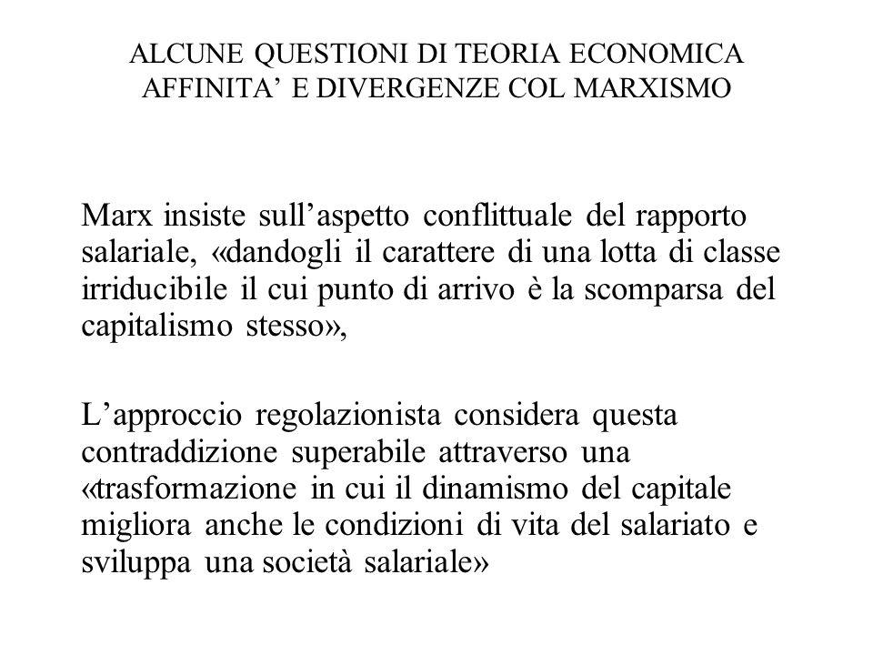 ALCUNE QUESTIONI DI TEORIA ECONOMICA AFFINITA E DIVERGENZE COL MARXISMO Marx insiste sullaspetto conflittuale del rapporto salariale, «dandogli il car