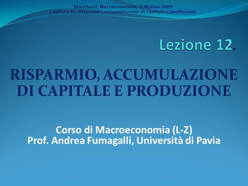Blanchard, Macroeconomia, Il Mulino 2009 Capitolo XI. Risparmio, accumulazione di capitale e produzione RISPARMIO, ACCUMULAZIONE DI CAPITALE E PRODUZI