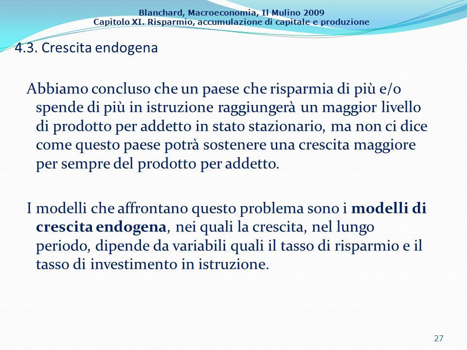 Blanchard, Macroeconomia, Il Mulino 2009 Capitolo XI. Risparmio, accumulazione di capitale e produzione 4.3. Crescita endogena Abbiamo concluso che un