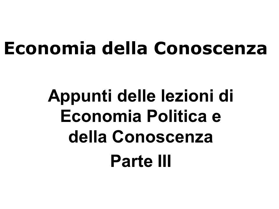 Economia della Conoscenza Appunti delle lezioni di Economia Politica e della Conoscenza Parte III