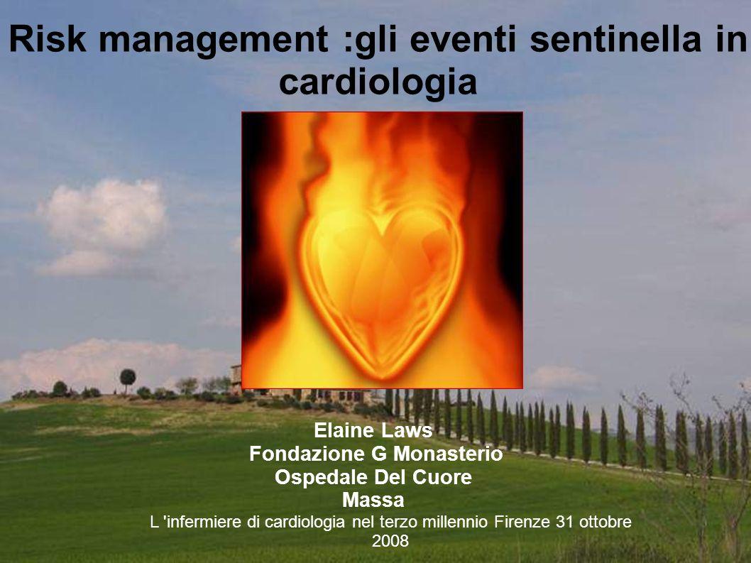 Risk management :gli eventi sentinella in cardiologia Elaine Laws Fondazione G Monasterio Ospedale Del Cuore Massa L infermiere di cardiologia nel terzo millennio Firenze 31 ottobre 2008