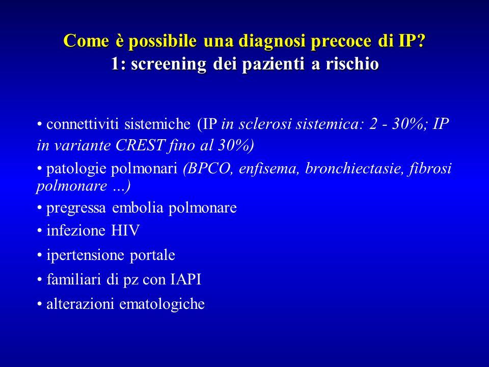 Come è possibile una diagnosi precoce di IP? 1: screening dei pazienti a rischio connettiviti sistemiche (IP in sclerosi sistemica: 2 - 30%; IP in var