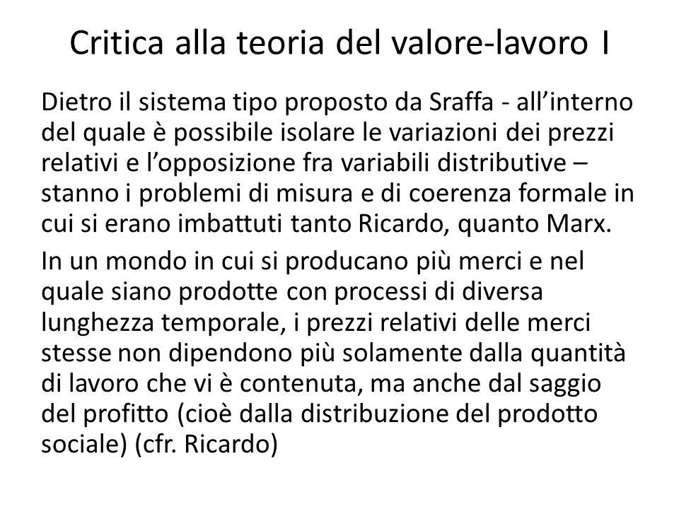Critica alla teoria del valore-lavoro I Dietro il sistema tipo proposto da Sraffa - allinterno del quale è possibile isolare le variazioni dei prezzi