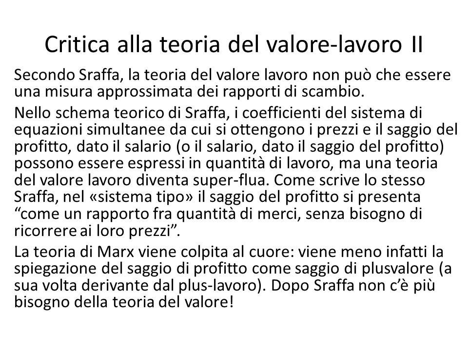 Critica alla teoria del valore-lavoro II Secondo Sraffa, la teoria del valore lavoro non può che essere una misura approssimata dei rapporti di scambi