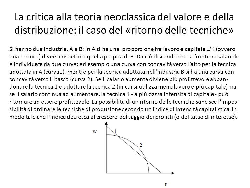 La critica alla teoria neoclassica del valore e della distribuzione: il caso del «ritorno delle tecniche» Si hanno due industrie, A e B: in A si ha un