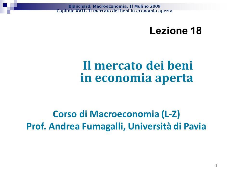 Blanchard, Macroeconomia, Il Mulino 2009 Capitolo XVII. Il mercato dei beni in economia aperta 1 Il mercato dei beni in economia aperta Corso di Macro