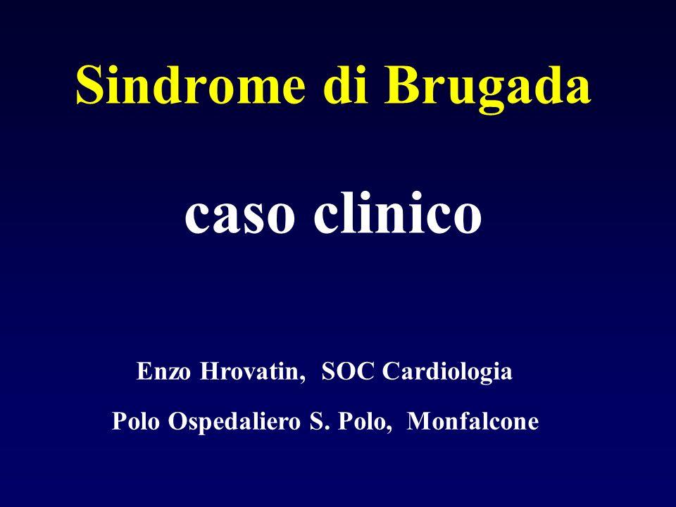 Sindrome di Brugada caso clinico Enzo Hrovatin, SOC Cardiologia Polo Ospedaliero S. Polo, Monfalcone