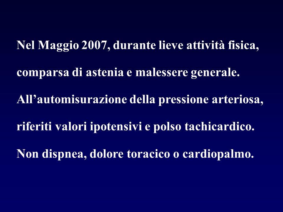 Nel Maggio 2007, durante lieve attività fisica, comparsa di astenia e malessere generale. Allautomisurazione della pressione arteriosa, riferiti valor