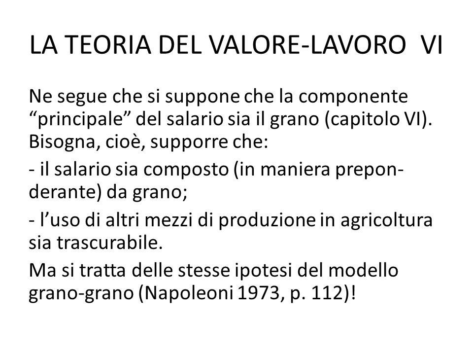 LA TEORIA DEL VALORE-LAVORO VI Ne segue che si suppone che la componente principale del salario sia il grano (capitolo VI).