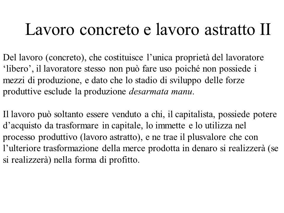 Lavoro concreto e lavoro astratto II Del lavoro (concreto), che costituisce lunica proprietà del lavoratore libero, il lavoratore stesso non può fare