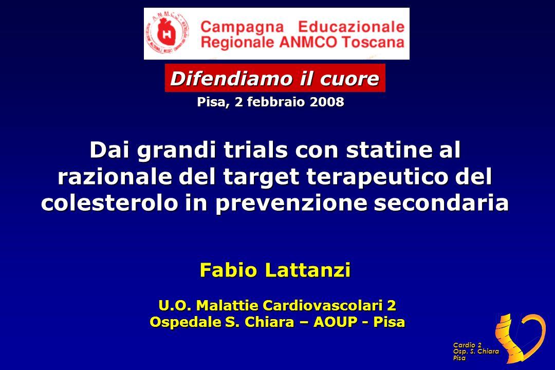 U.O. Malattie Cardiovascolari 2 Ospedale S. Chiara – AOUP - Pisa Dai grandi trials con statine al razionale del target terapeutico del colesterolo in