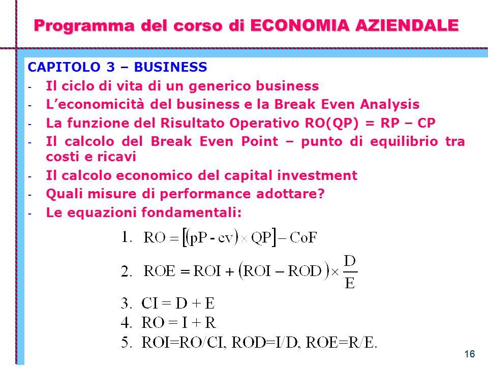 16 Programma del corso di ECONOMIA AZIENDALE CAPITOLO 3 – BUSINESS - Il ciclo di vita di un generico business - Leconomicità del business e la Break E