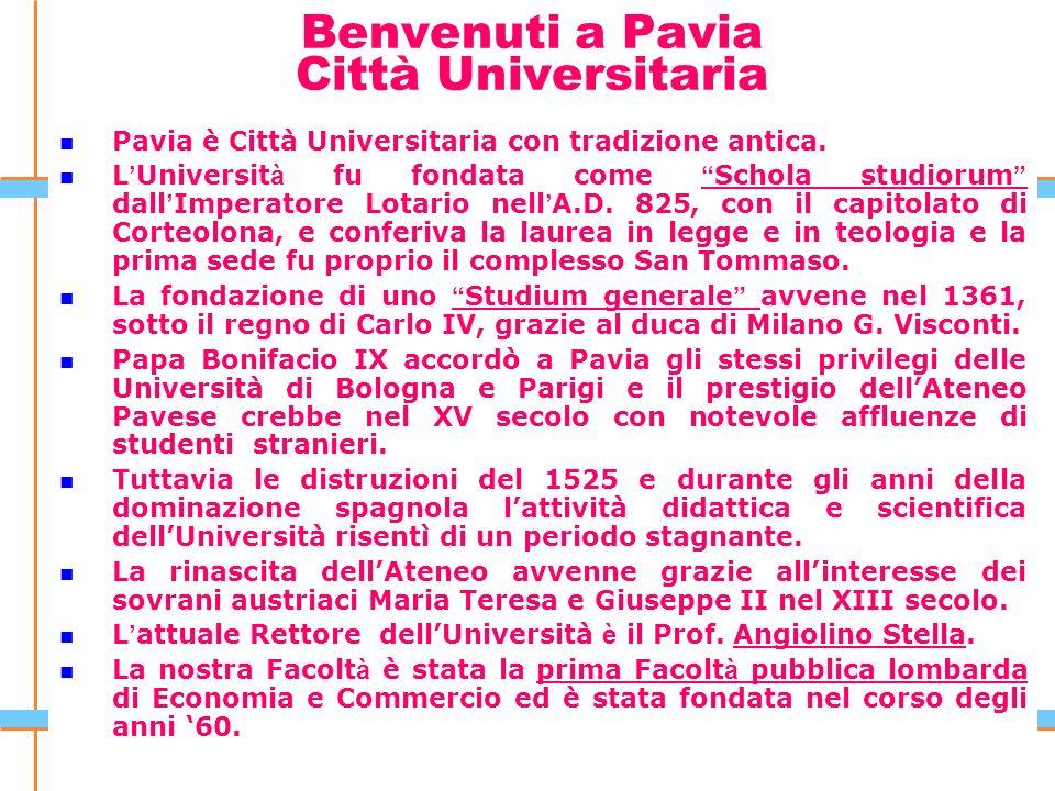 Pavia è Città Universitaria con tradizione antica. L Universit à fu fondata come Schola studiorum dall Imperatore Lotario nell A.D. 825, con il capito