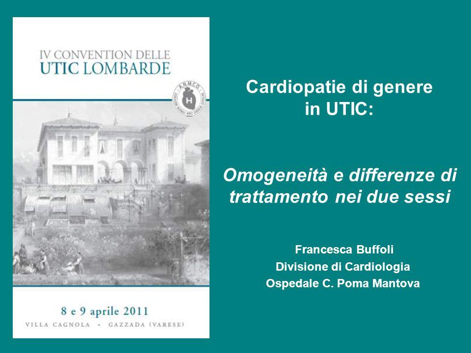 Francesca Buffoli Divisione di Cardiologia Ospedale C. Poma Mantova Cardiopatie di genere in UTIC: Omogeneità e differenze di trattamento nei due sess