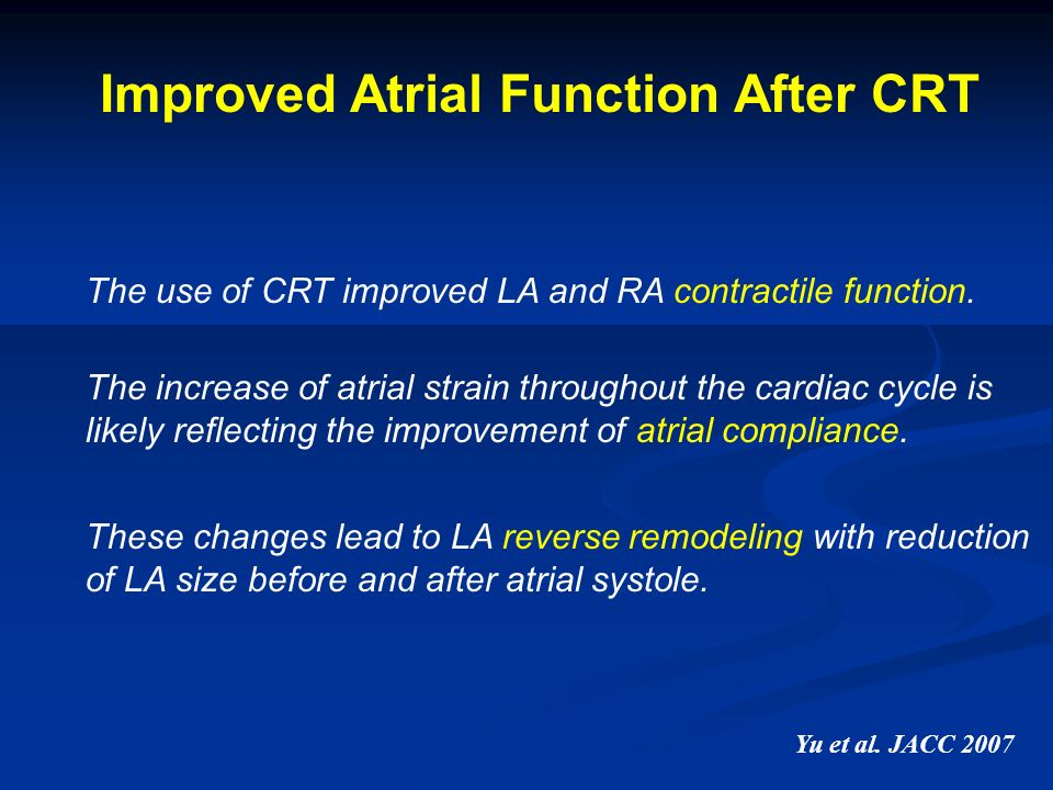 Yu et al. JACC 2007 Improved Atrial Function After CRT The use of CRT improved LA and RA contractile function. The increase of atrial strain throughou
