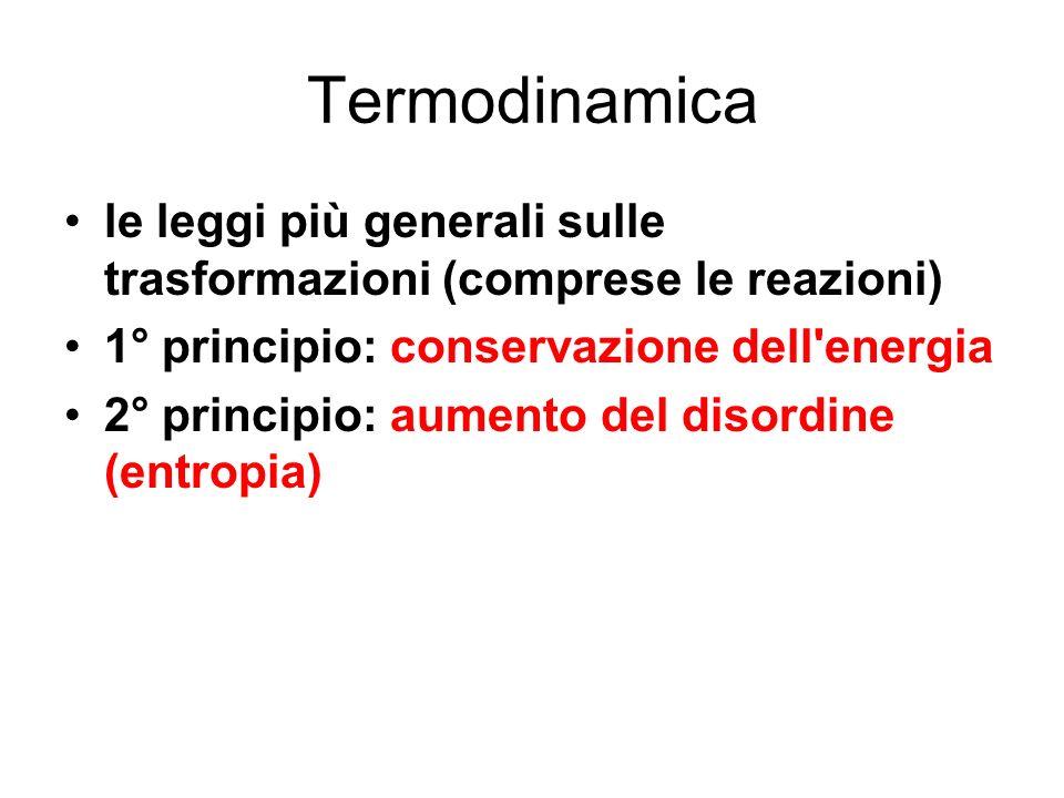 Termodinamica le leggi più generali sulle trasformazioni (comprese le reazioni) 1° principio: conservazione dell'energia 2° principio: aumento del dis