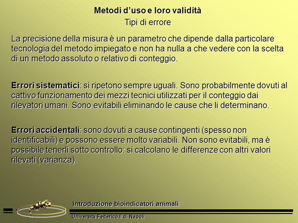 Università Federico II di Napoli Introduzione bioindicatori animali Metodi duso e loro validità Tipi di errore La precisione della misura è un paramet