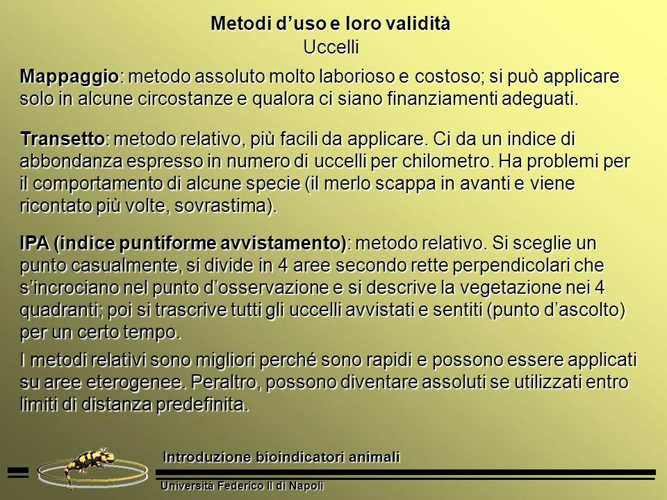 Università Federico II di Napoli Introduzione bioindicatori animali Metodi duso e loro validità Uccelli Mappaggio: metodo assoluto molto laborioso e c
