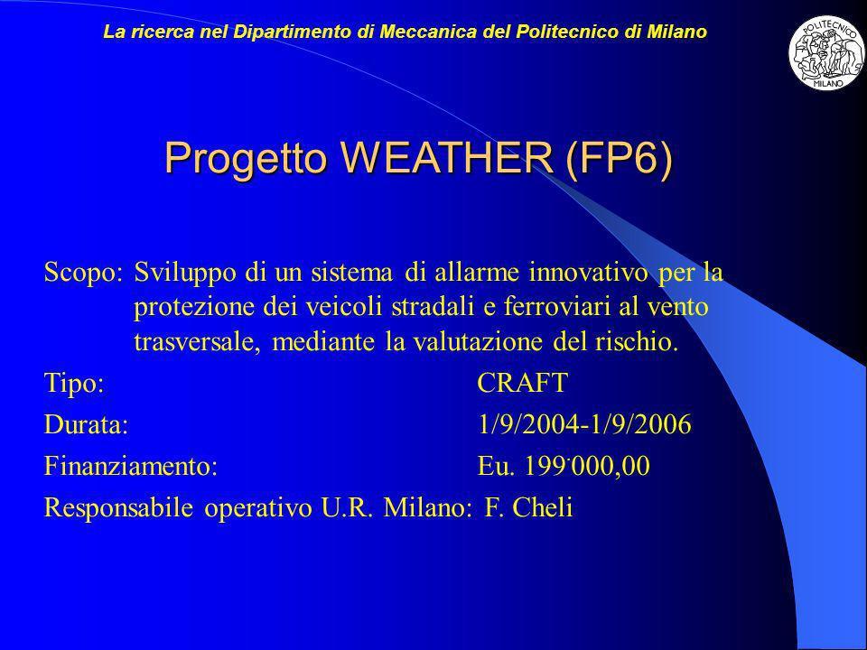 Progetto WEATHER (FP6) Scopo:Sviluppo di un sistema di allarme innovativo per la protezione dei veicoli stradali e ferroviari al vento trasversale, mediante la valutazione del rischio.