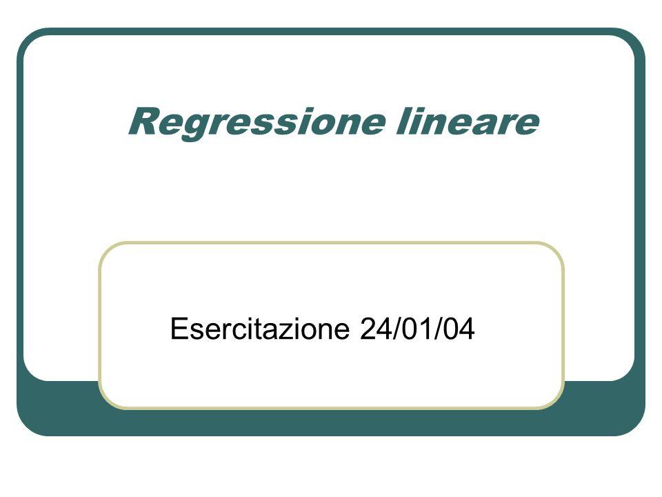 Regressione lineare Esercitazione 24/01/04