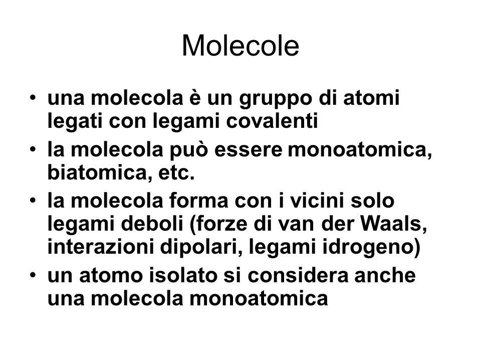 Molecole una molecola è un gruppo di atomi legati con legami covalenti la molecola può essere monoatomica, biatomica, etc.