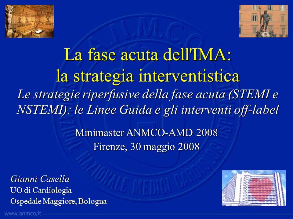 La fase acuta dell'IMA: la strategia interventistica Le strategie riperfusive della fase acuta (STEMI e NSTEMI): le Linee Guida e gli interventi off-l