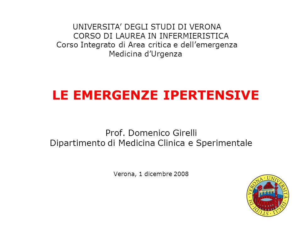 LE EMERGENZE IPERTENSIVE Prof. Domenico Girelli Dipartimento di Medicina Clinica e Sperimentale Verona, 1 dicembre 2008 UNIVERSITA DEGLI STUDI DI VERO