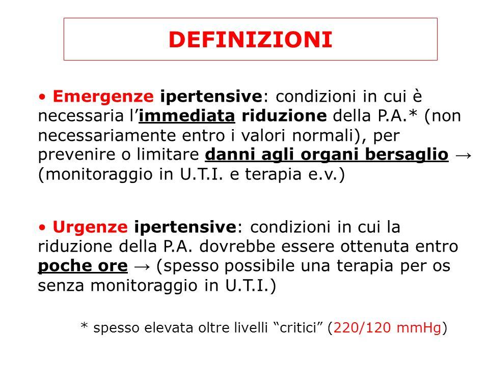 DEFINIZIONI Emergenze ipertensive: condizioni in cui è necessaria limmediata riduzione della P.A.* (non necessariamente entro i valori normali), per p