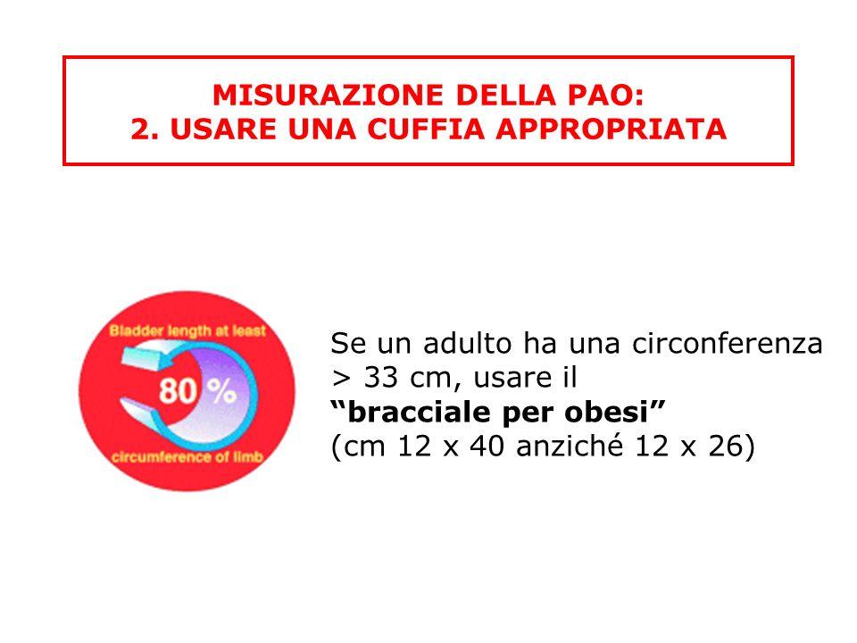 MISURAZIONE DELLA PAO: 2. USARE UNA CUFFIA APPROPRIATA Se un adulto ha una circonferenza > 33 cm, usare il bracciale per obesi (cm 12 x 40 anziché 12