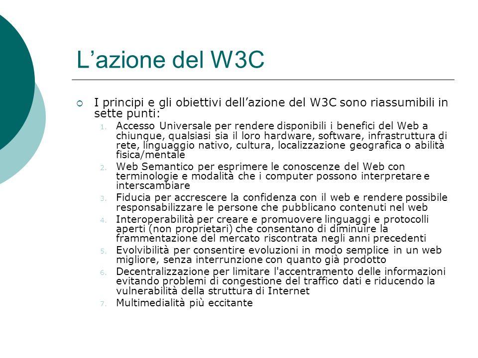 Lazione del W3C I principi e gli obiettivi dellazione del W3C sono riassumibili in sette punti: 1. Accesso Universale per rendere disponibili i benefi