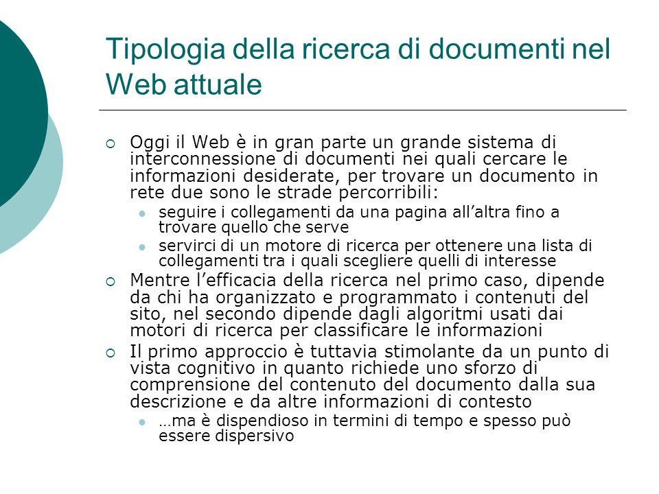 Tipologia della ricerca di documenti nel Web attuale Oggi il Web è in gran parte un grande sistema di interconnessione di documenti nei quali cercare