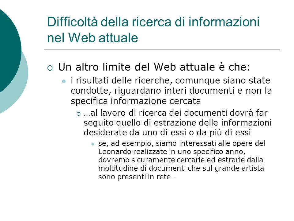 Difficoltà della ricerca di informazioni nel Web attuale Un altro limite del Web attuale è che: i risultati delle ricerche, comunque siano state condo