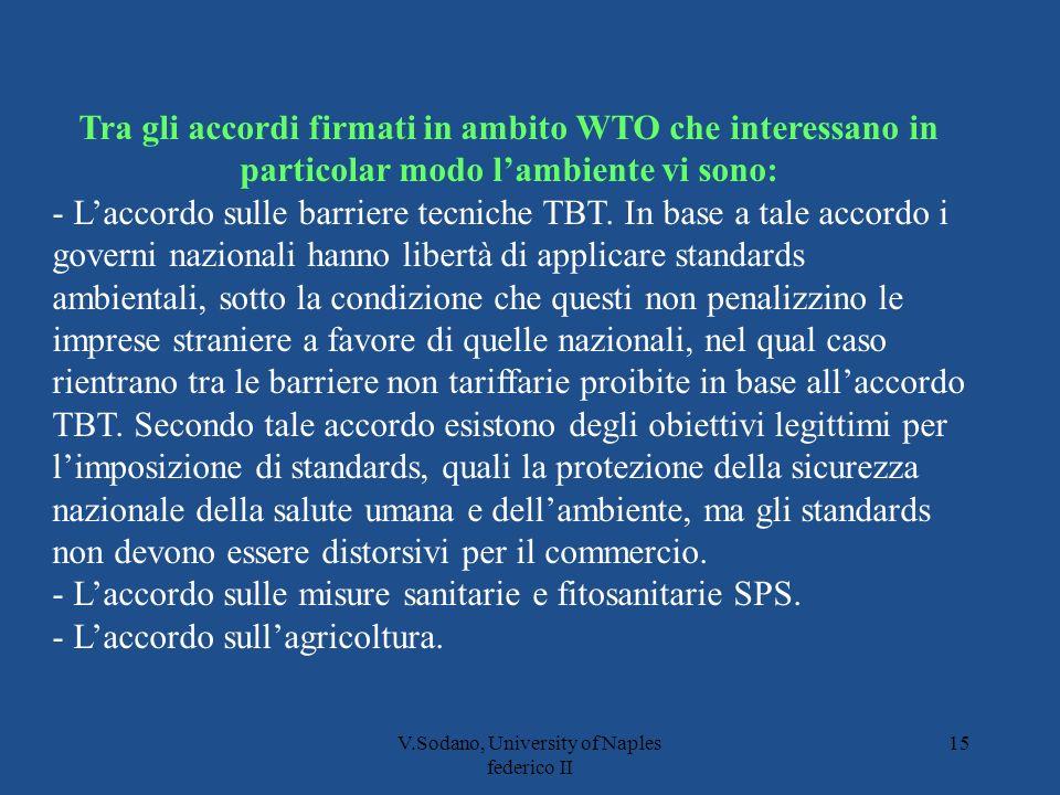 V.Sodano, University of Naples federico II 15 Tra gli accordi firmati in ambito WTO che interessano in particolar modo lambiente vi sono: - Laccordo sulle barriere tecniche TBT.