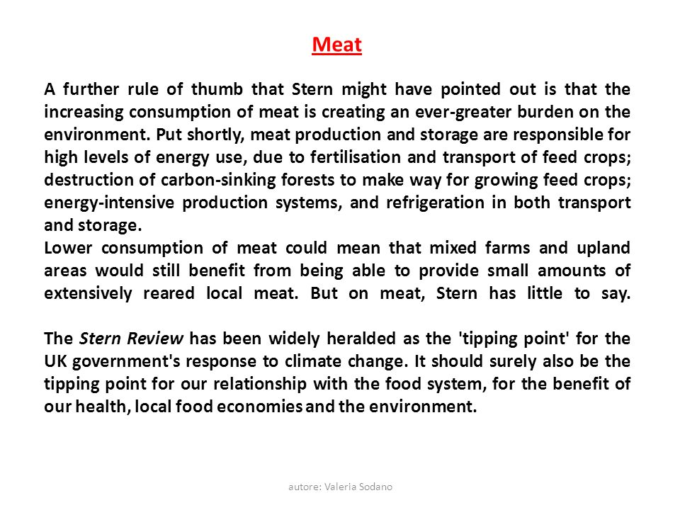 autore: Valeria Sodano Meat A further rule of thumb that Stern might have pointed out is that the increasing consumption of meat is creating an ever-g