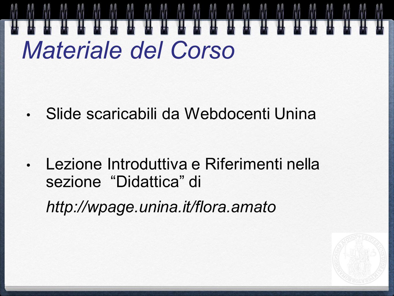 Slide scaricabili da Webdocenti Unina Lezione Introduttiva e Riferimenti nella sezione Didattica di http://wpage.unina.it/flora.amato Materiale del Co