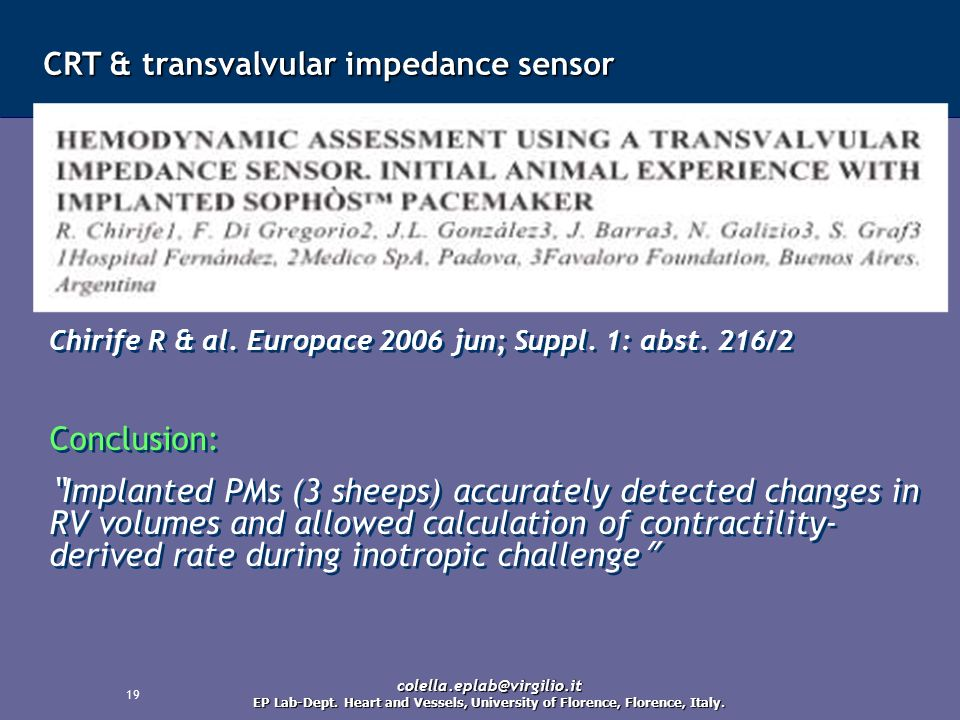 19 CRT & transvalvular impedance sensor Chirife R & al. Europace 2006 jun; Suppl. 1: abst. 216/2 Conclusion: Implanted PMs (3 sheeps) accurately detec