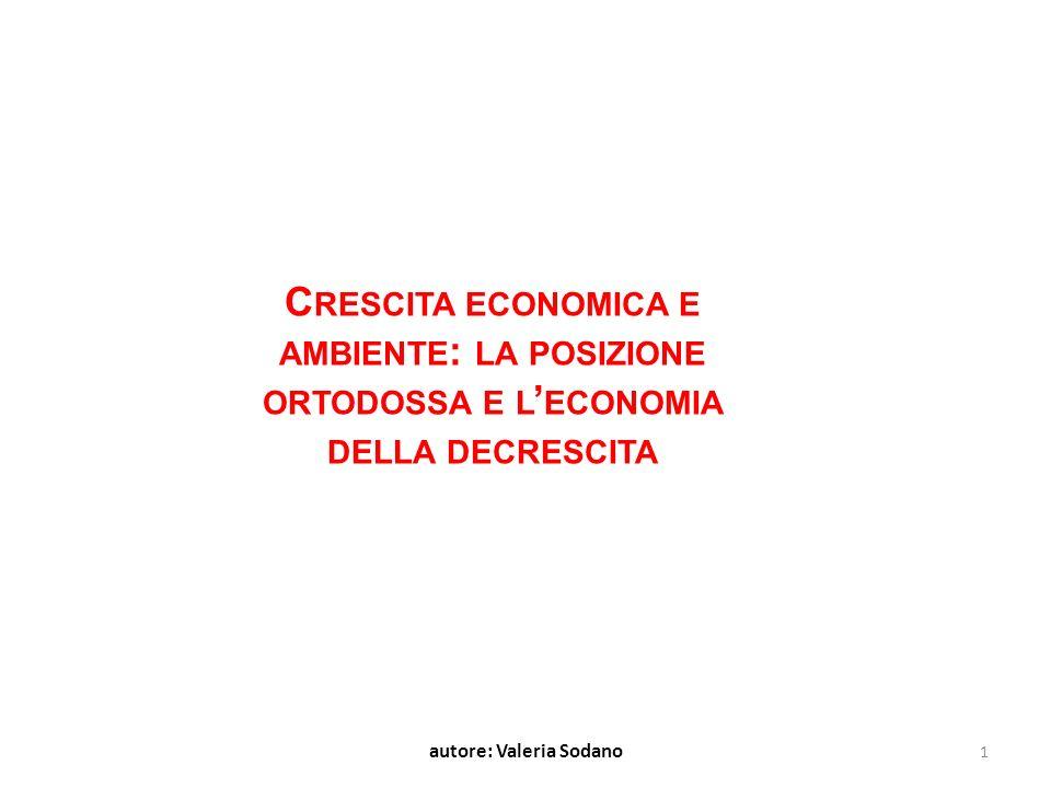 C RESCITA ECONOMICA E AMBIENTE : LA POSIZIONE ORTODOSSA E L ECONOMIA DELLA DECRESCITA 1 autore: Valeria Sodano