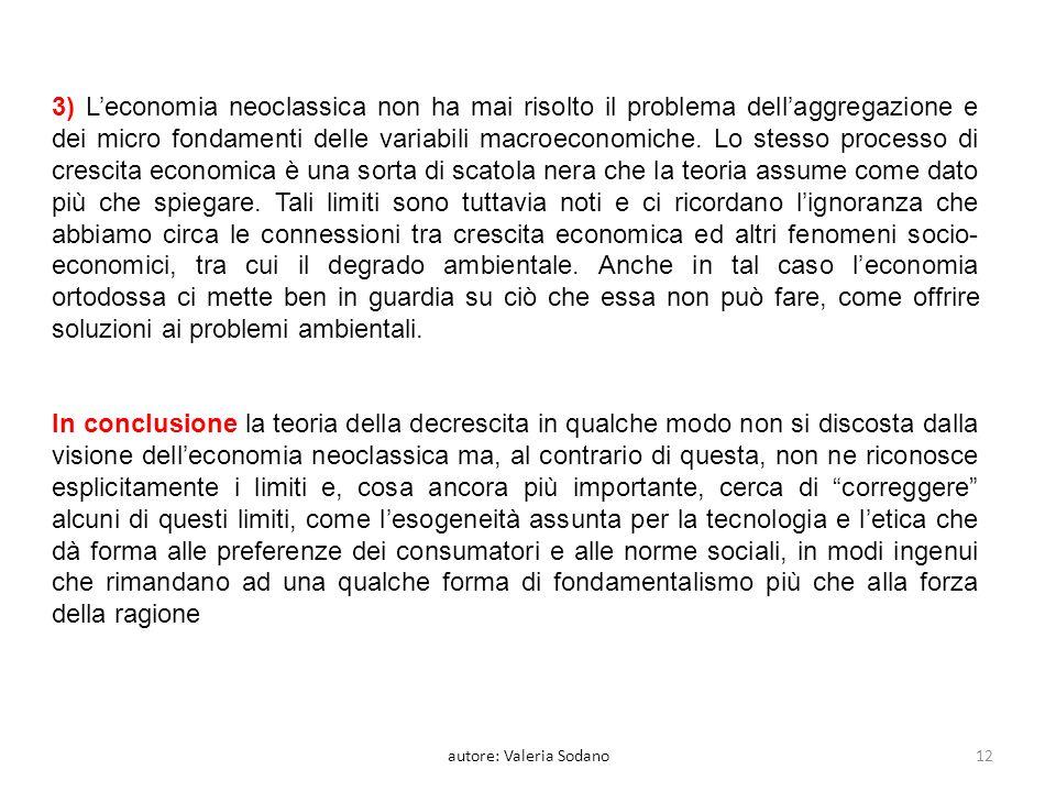 3) Leconomia neoclassica non ha mai risolto il problema dellaggregazione e dei micro fondamenti delle variabili macroeconomiche.