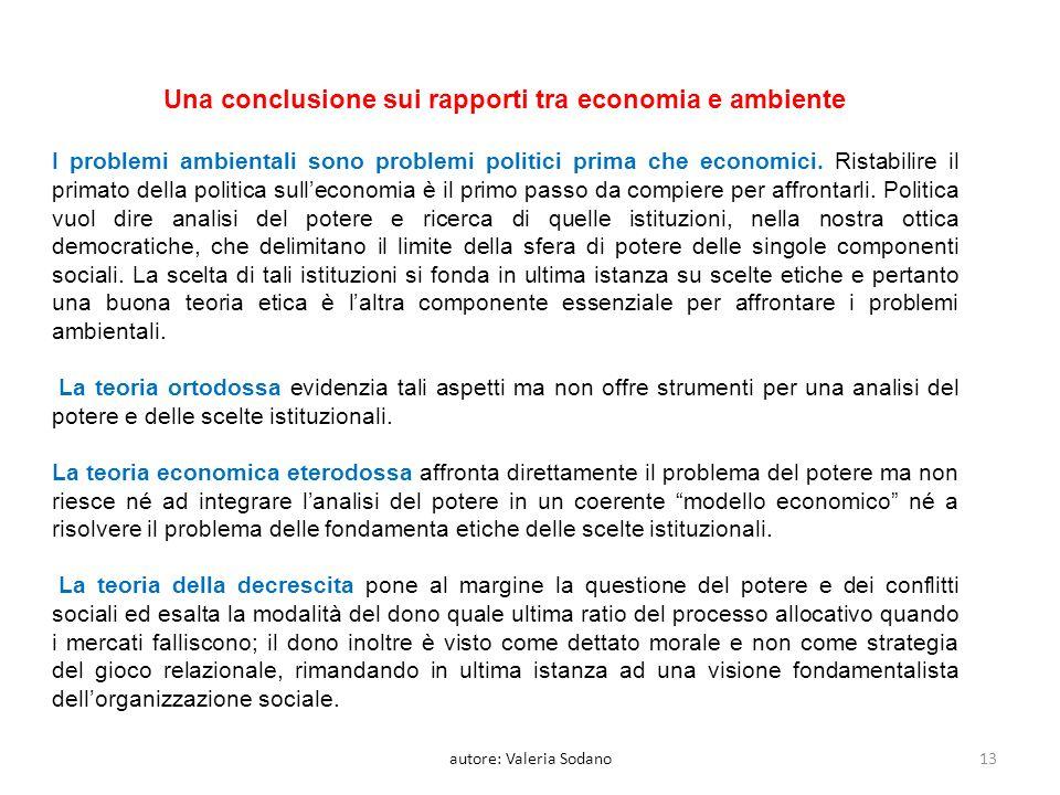 Una conclusione sui rapporti tra economia e ambiente I problemi ambientali sono problemi politici prima che economici.