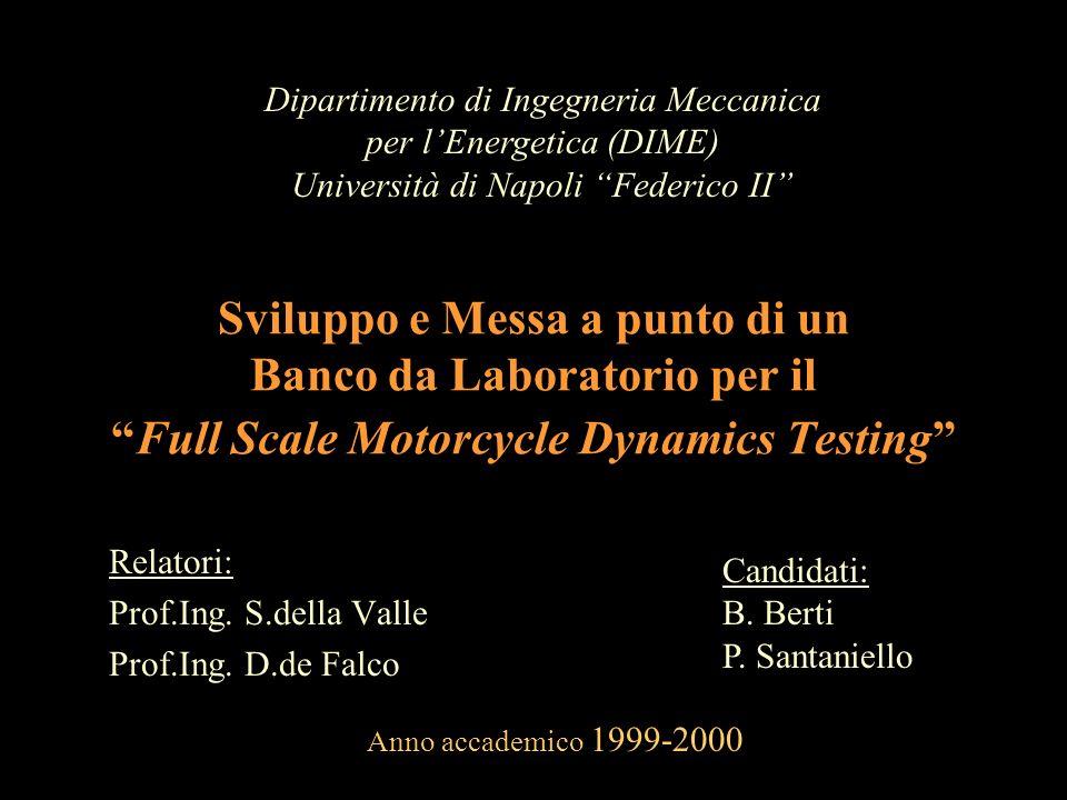 Sviluppo e Messa a punto di un Banco da Laboratorio per ilFull Scale Motorcycle Dynamics Testing Relatori: Prof.Ing. S.della Valle Prof.Ing. D.de Falc