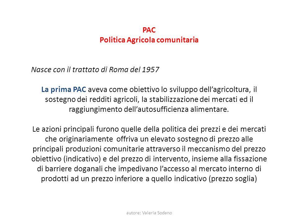 autore: Valeria Sodano PAC Politica Agricola comunitaria Nasce con il trattato di Roma del 1957 La prima PAC aveva come obiettivo lo sviluppo dellagri