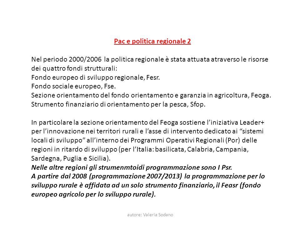 autore: Valeria Sodano Pac e politica regionale 2 Nel periodo 2000/2006 la politica regionale è stata attuata atraverso le risorse dei quattro fondi s