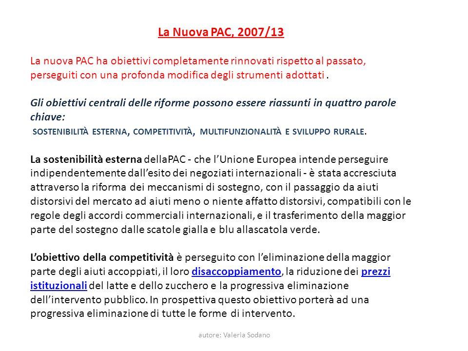 autore: Valeria Sodano La Nuova PAC, 2007/13 La nuova PAC ha obiettivi completamente rinnovati rispetto al passato, perseguiti con una profonda modifi