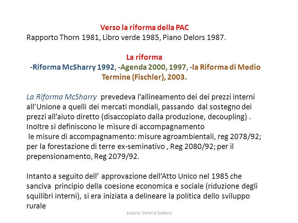 autore: Valeria Sodano Verso la riforma della PAC Rapporto Thorn 1981, Libro verde 1985, Piano Delors 1987. La riforma -Riforma McSharry 1992, -Agenda