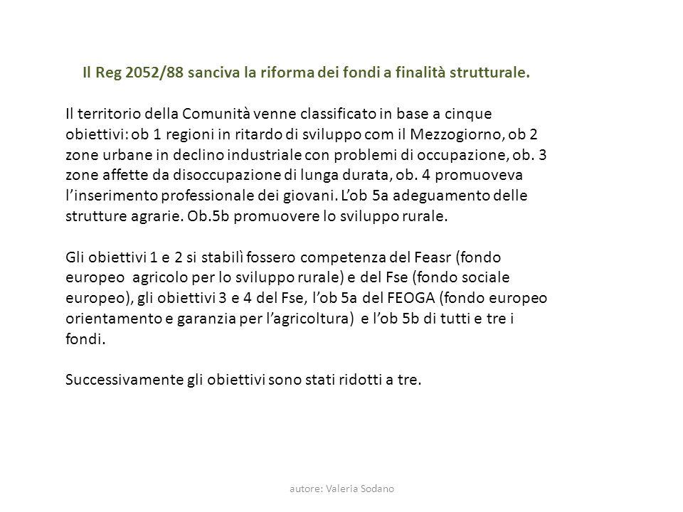 autore: Valeria Sodano Il Reg 2052/88 sanciva la riforma dei fondi a finalità strutturale. Il territorio della Comunità venne classificato in base a c