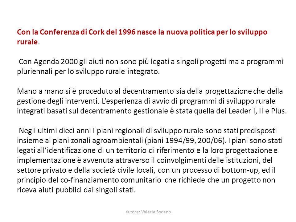 autore: Valeria Sodano Con la Conferenza di Cork del 1996 nasce la nuova politica per lo sviluppo rurale. Con Agenda 2000 gli aiuti non sono più legat