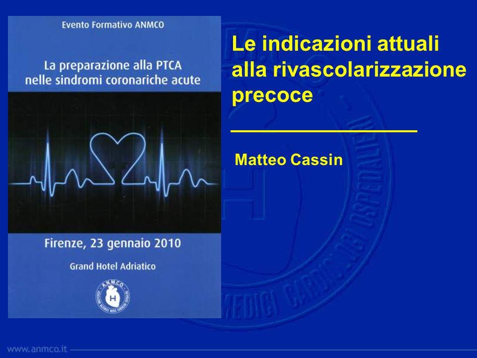 Le indicazioni attuali alla rivascolarizzazione precoce Matteo Cassin