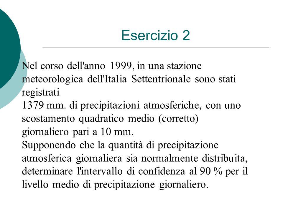 Esercizio 2 Nel corso dell'anno 1999, in una stazione meteorologica dell'Italia Settentrionale sono stati registrati 1379 mm. di precipitazioni atmosf