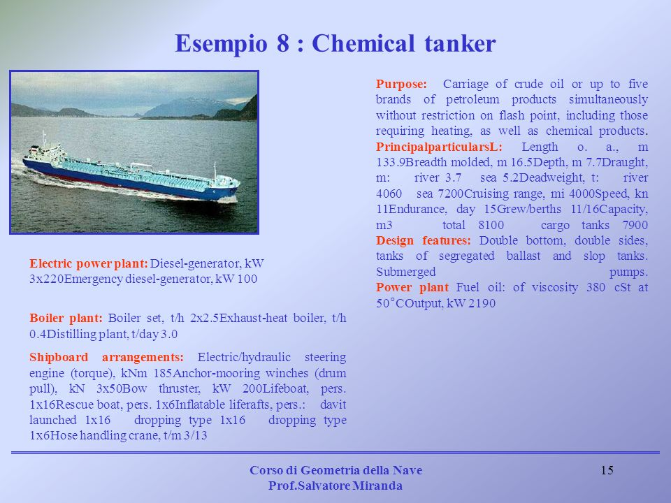 Corso di Geometria della Nave Prof.Salvatore Miranda 15 Purpose:Carriage of crude oil or up to five brands of petroleum products simultaneously withou